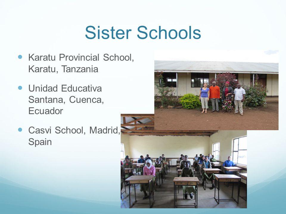 Sister Schools Karatu Provincial School, Karatu, Tanzania Unidad Educativa Santana, Cuenca, Ecuador Casvi School, Madrid, Spain