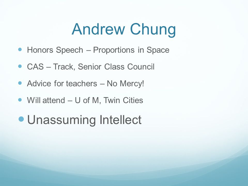 Andrew Chung Honors Speech – Proportions in Space CAS – Track, Senior Class Council Advice for teachers – No Mercy! Will attend – U of M, Twin Cities