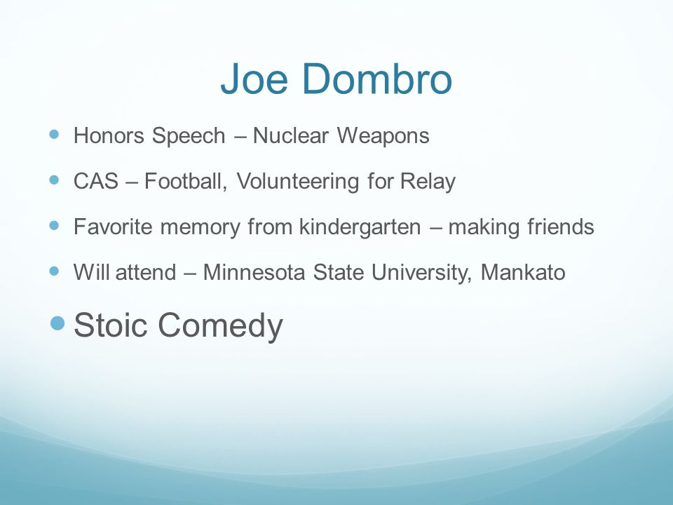 Joe Dombro Honors Speech – Nuclear Weapons CAS – Football, Volunteering for Relay Favorite memory from kindergarten – making friends Will attend – Min