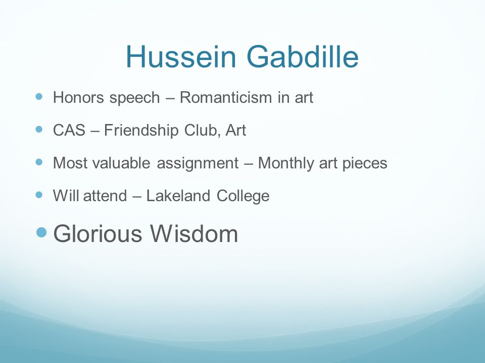 Hussein Gabdille Honors speech – Romanticism in art CAS – Friendship Club, Art Most valuable assignment – Monthly art pieces Will attend – Lakeland Co