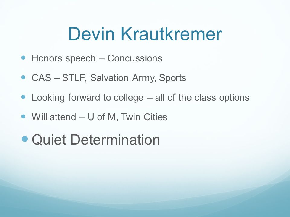 Devin Krautkremer Honors speech – Concussions CAS – STLF, Salvation Army, Sports Looking forward to college – all of the class options Will attend – U