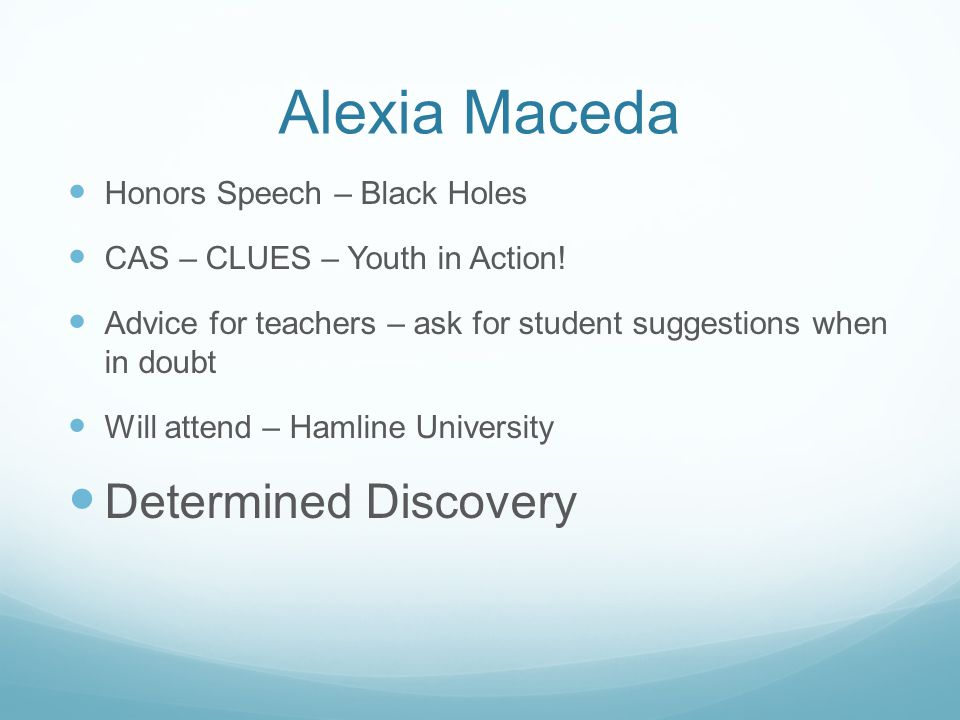 Alexia Maceda Honors Speech – Black Holes CAS – CLUES – Youth in Action! Advice for teachers – ask for student suggestions when in doubt Will attend –