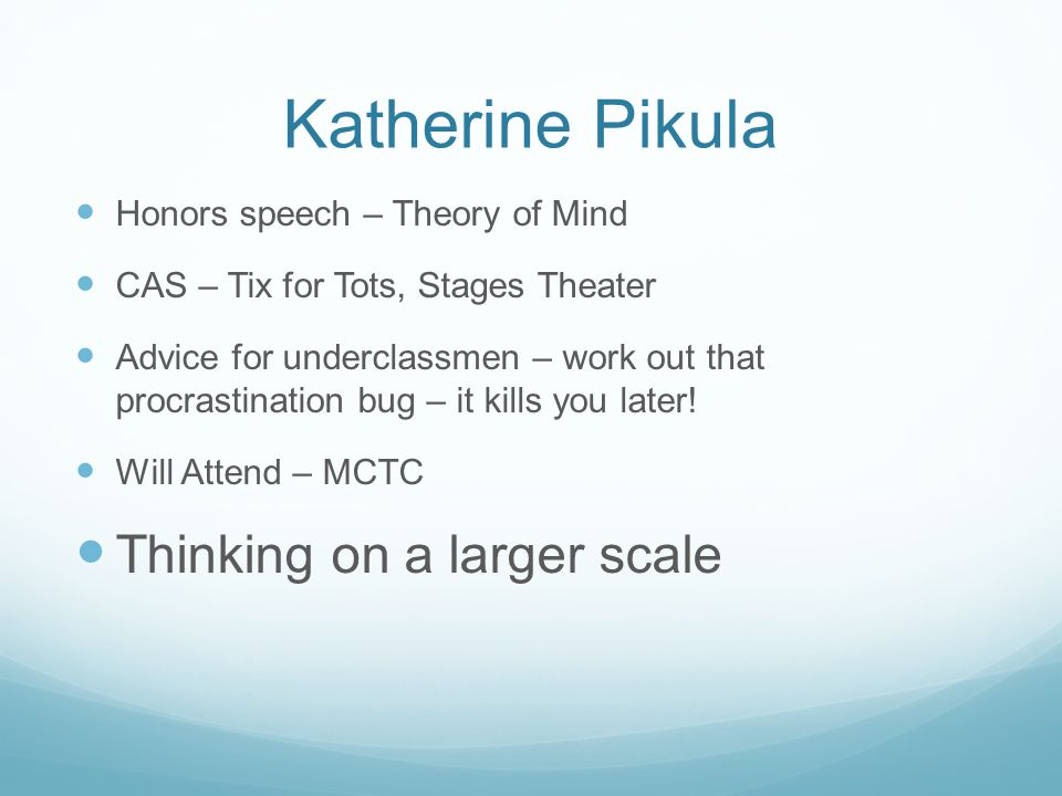 Katherine Pikula Honors speech – Theory of Mind CAS – Tix for Tots, Stages Theater Advice for underclassmen – work out that procrastination bug – it k
