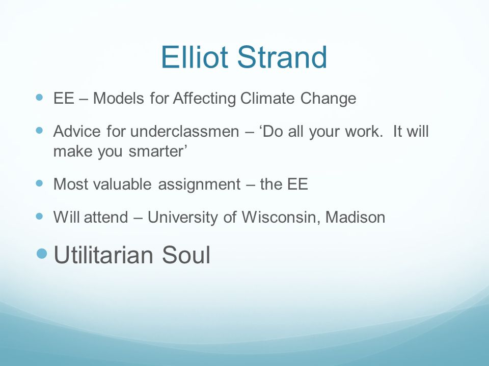 Elliot Strand EE – Models for Affecting Climate Change Advice for underclassmen – Do all your work. It will make you smarter Most valuable assignment
