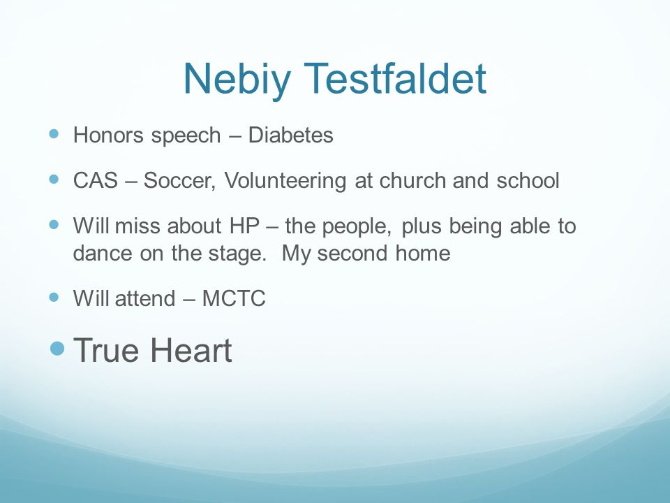 Nebiy Testfaldet Honors speech – Diabetes CAS – Soccer, Volunteering at church and school Will miss about HP – the people, plus being able to dance on