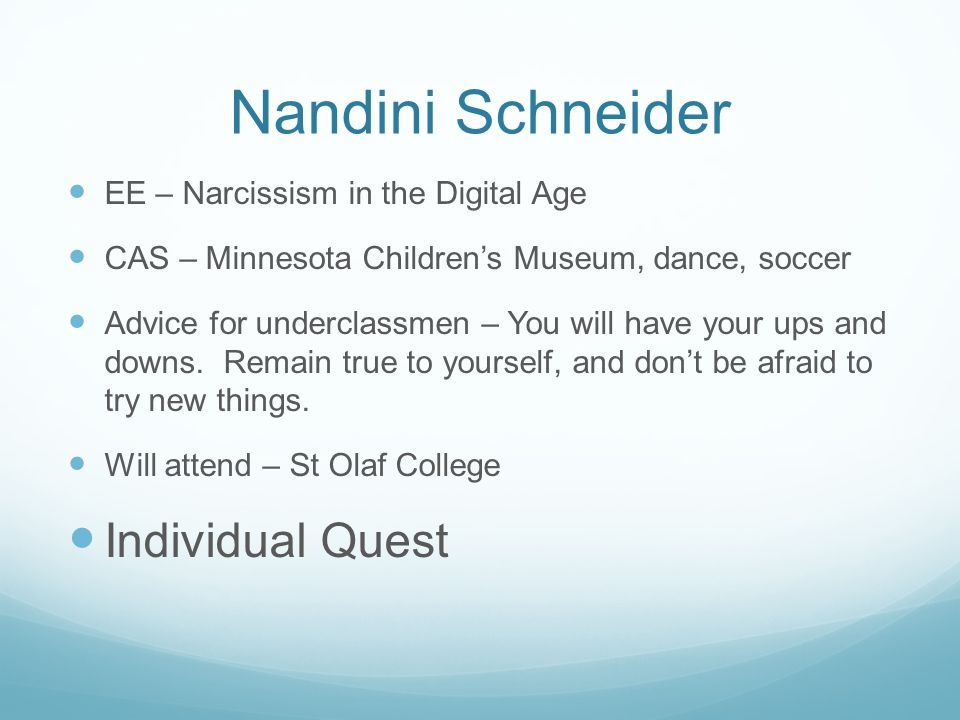 Nandini Schneider EE – Narcissism in the Digital Age CAS – Minnesota Childrens Museum, dance, soccer Advice for underclassmen – You will have your ups
