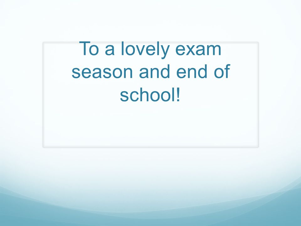 To a lovely exam season and end of school!