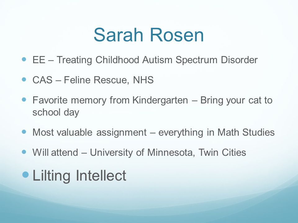 Sarah Rosen EE – Treating Childhood Autism Spectrum Disorder CAS – Feline Rescue, NHS Favorite memory from Kindergarten – Bring your cat to school day