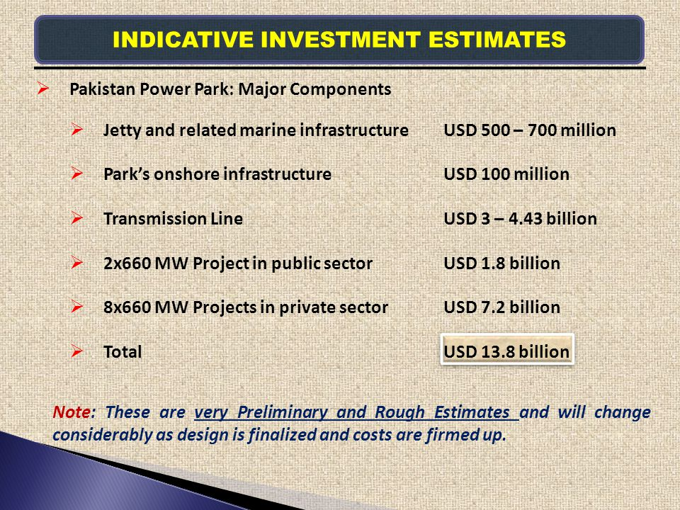 Pakistan Power Park: Major Components Jetty and related marine infrastructureUSD 500 – 700 million Parks onshore infrastructureUSD 100 million Transmi