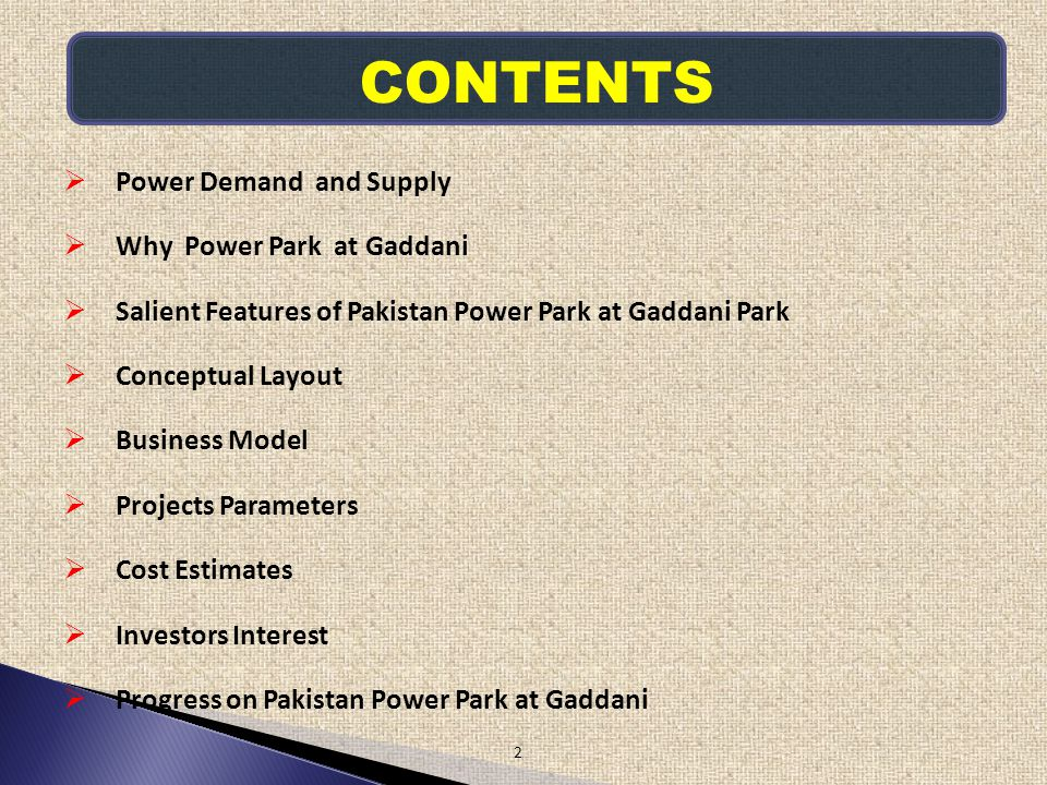 CONTENTS 2 Power Demand and Supply Why Power Park at Gaddani Salient Features of Pakistan Power Park at Gaddani Park Conceptual Layout Business Model