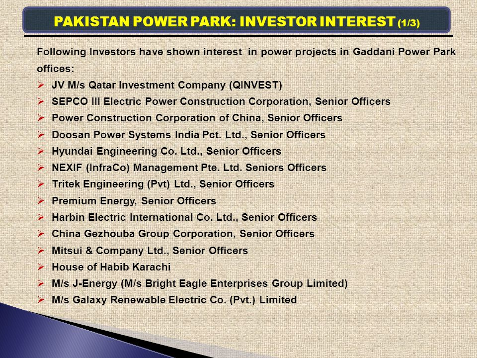 PAKISTAN POWER PARK: INVESTOR INTEREST (1/3) Following Investors have shown interest in power projects in Gaddani Power Park offices: JV M/s Qatar Inv