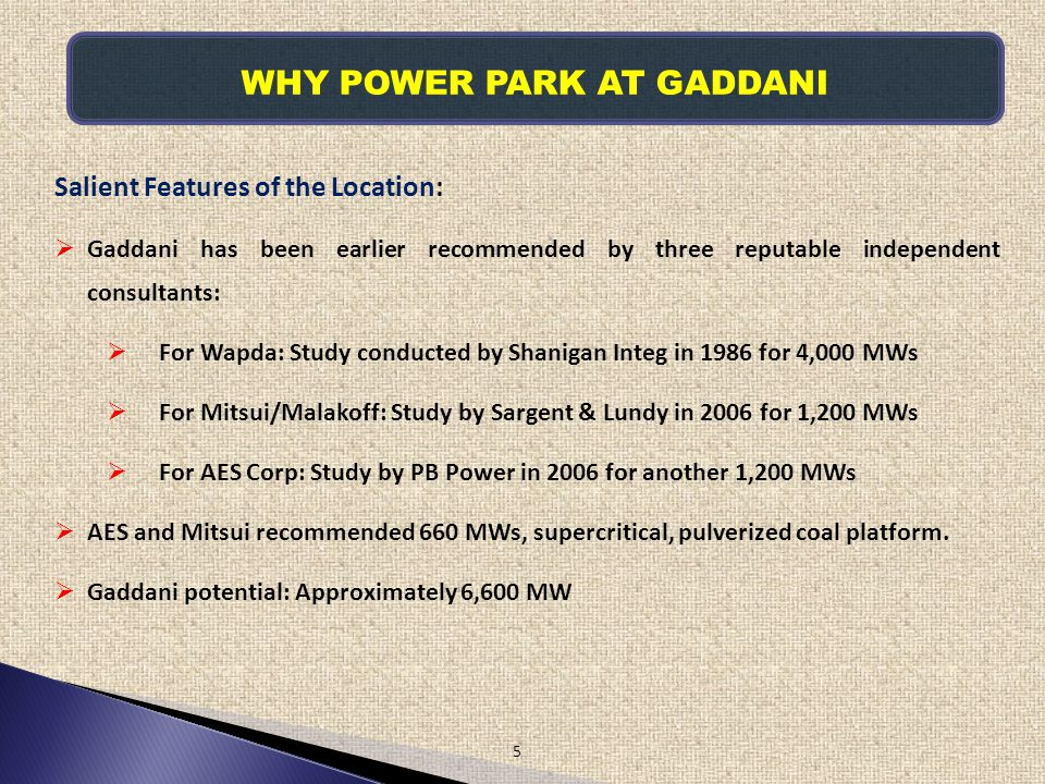 WHY POWER PARK AT GADDANI 5 Salient Features of the Location: Gaddani has been earlier recommended by three reputable independent consultants: For Wap