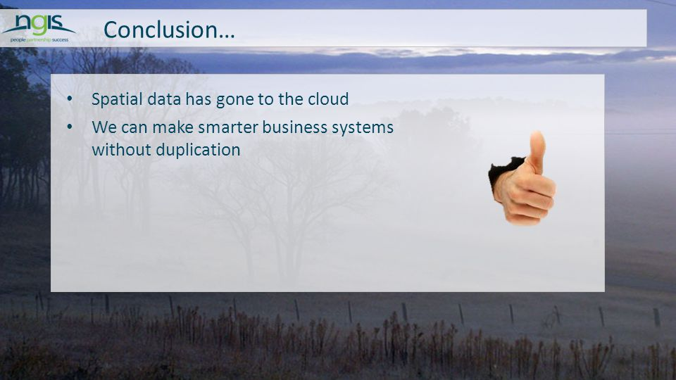 Conclusion… Spatial data has gone to the cloud We can make smarter business systems without duplication