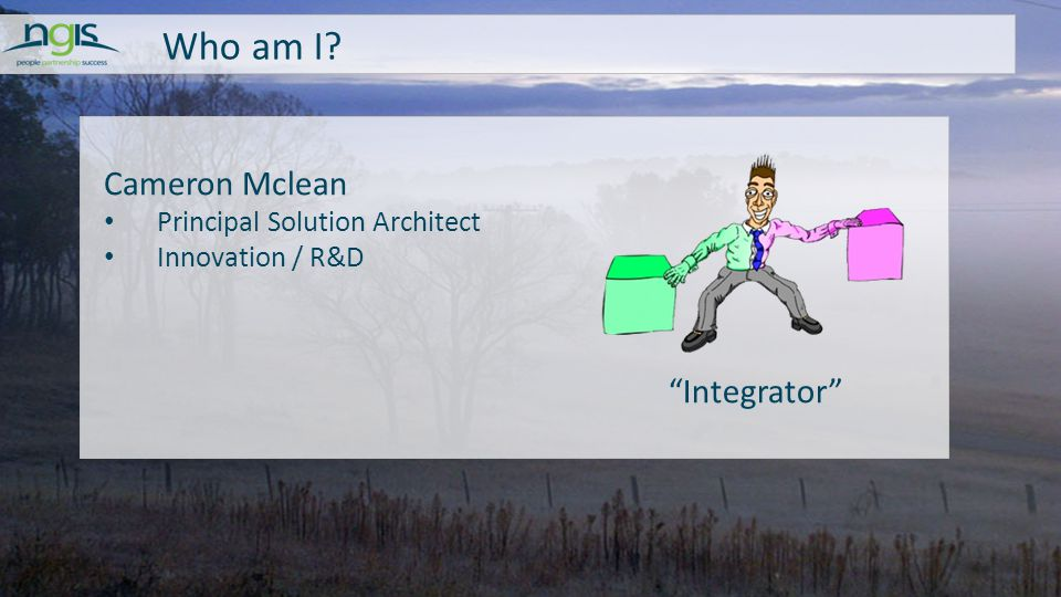 Who am I? Cameron Mclean Principal Solution Architect Innovation / R&D Integrator