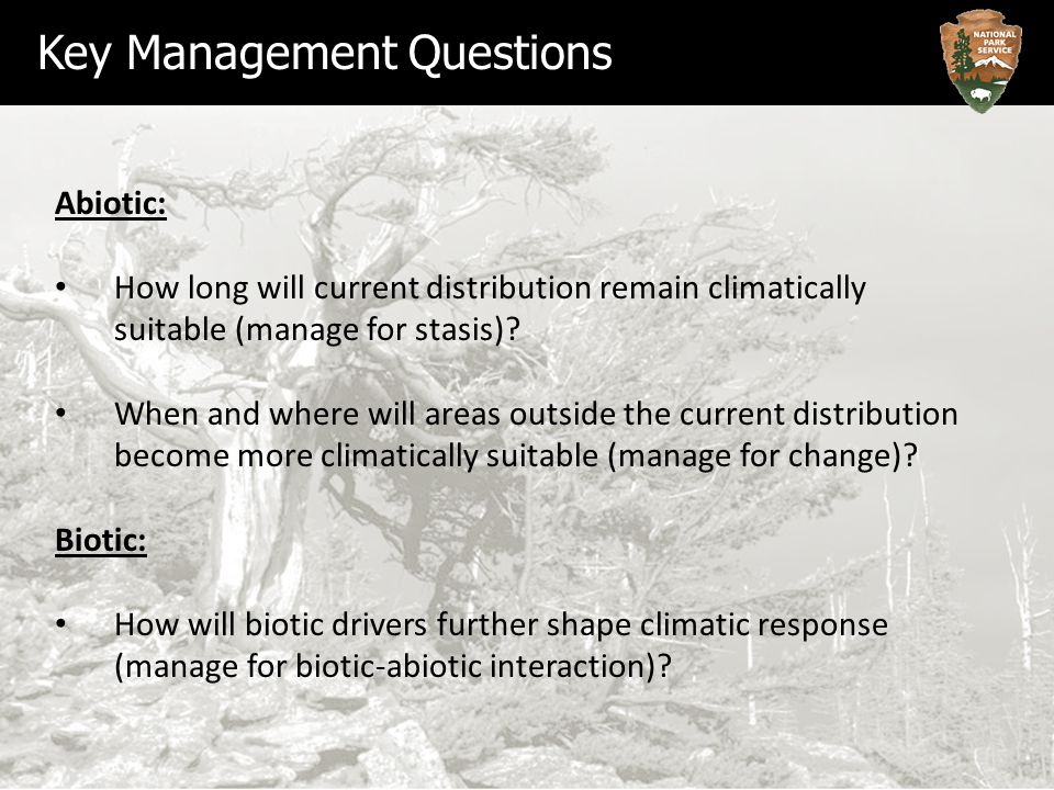 Key Management Questions Abiotic: How long will current distribution remain climatically suitable (manage for stasis).