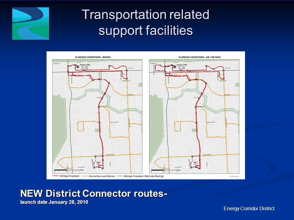Transportation related support facilities Energy Corridor District NEW District Connector routes- launch date January 28, 2010