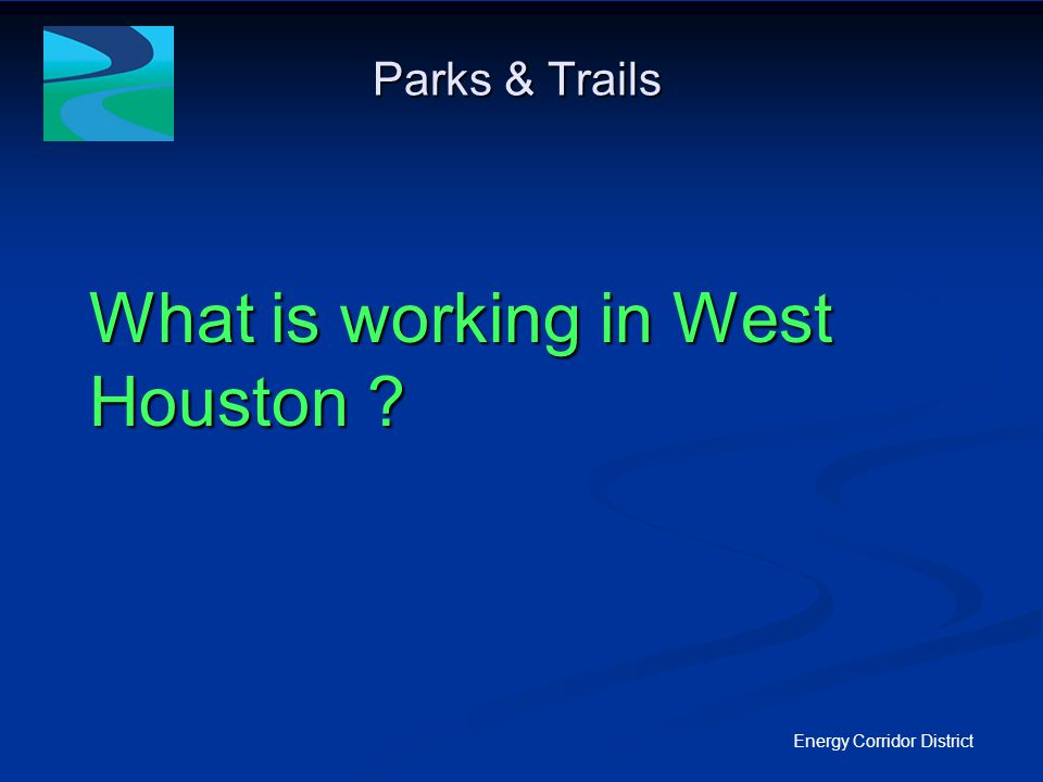 Parks & Trails Energy Corridor District What is working in West Houston ?