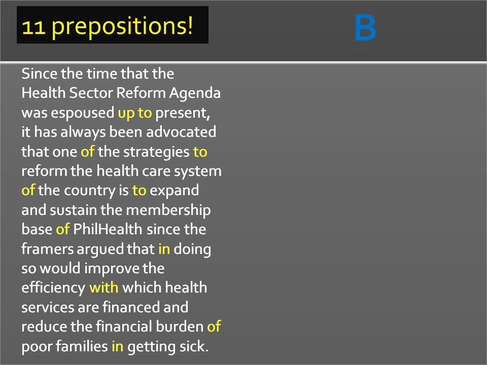 Since the time that the Health Sector Reform Agenda was espoused up to present, it has always been advocated that one of the strategies to reform the health care system of the country is to expand and sustain the membership base of PhilHealth since the framers argued that in doing so would improve the efficiency with which health services are financed and reduce the financial burden of poor families in getting sick.