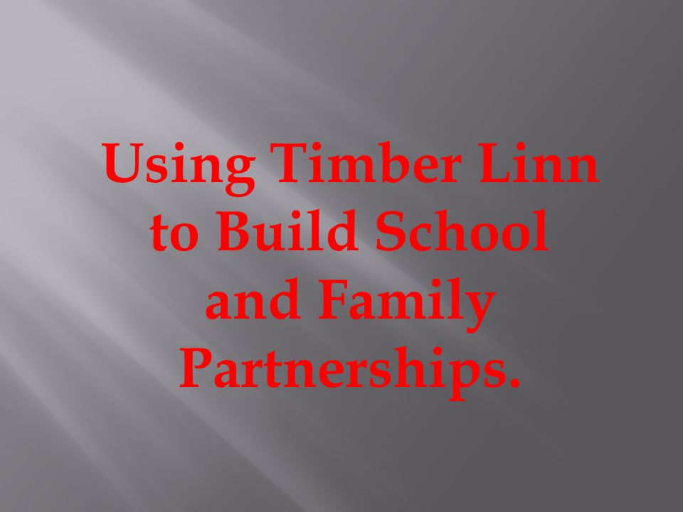 Using Timber Linn to Build School and Family Partnerships.