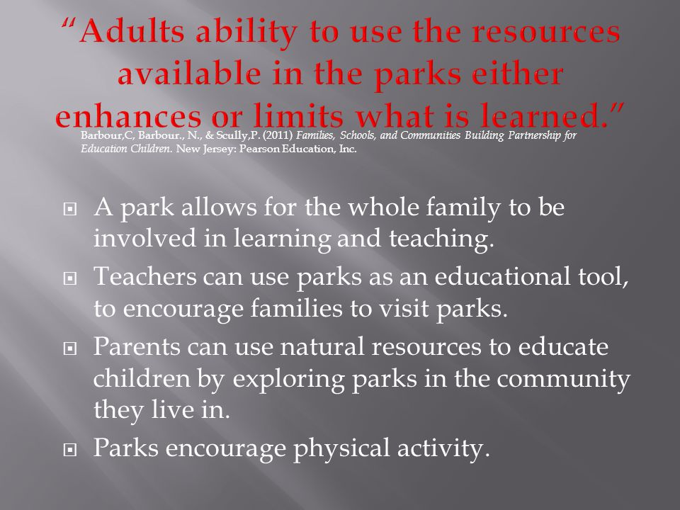 A park allows for the whole family to be involved in learning and teaching.