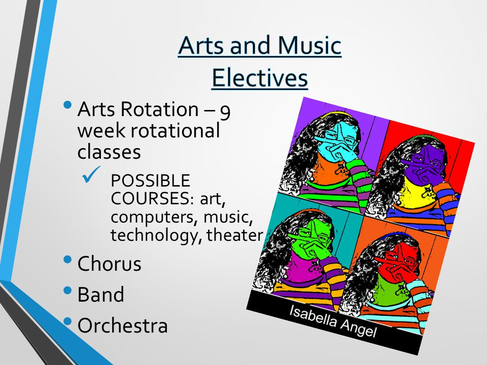Arts Rotation – 9 week rotational classes POSSIBLE COURSES: art, computers, music, technology, theater Chorus Band Orchestra