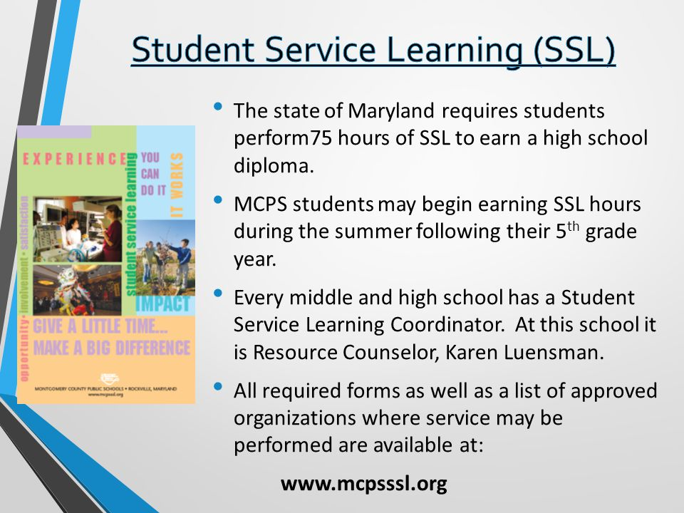 The state of Maryland requires students perform75 hours of SSL to earn a high school diploma.