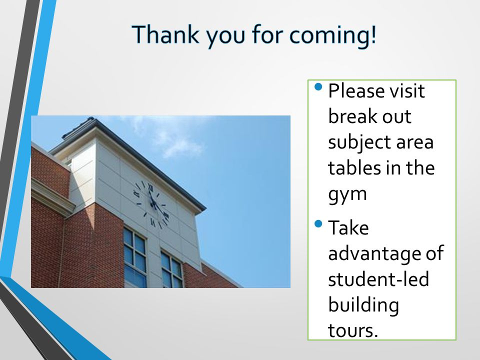 Please visit break out subject area tables in the gym Take advantage of student-led building tours.