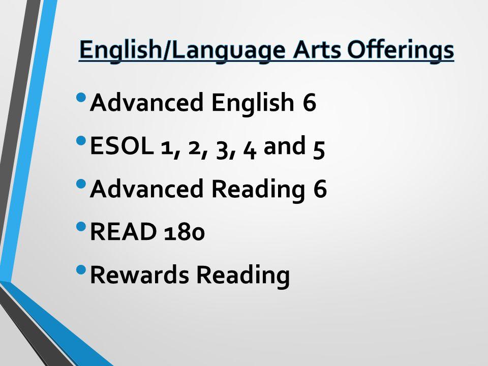 Advanced English 6 ESOL 1, 2, 3, 4 and 5 Advanced Reading 6 READ 180 Rewards Reading