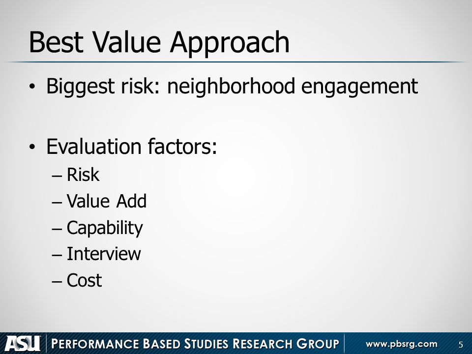 Best Value Approach Biggest risk: neighborhood engagement Evaluation factors: – Risk – Value Add – Capability – Interview – Cost 5