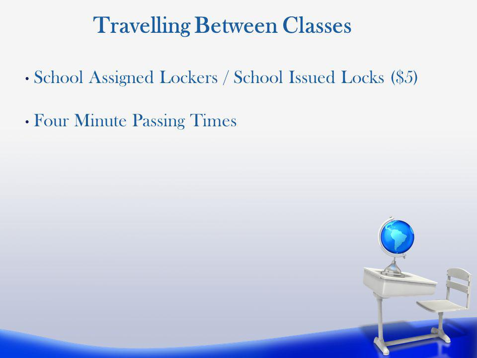 School Assigned Lockers / School Issued Locks ($5) Four Minute Passing Times Travelling Between Classes