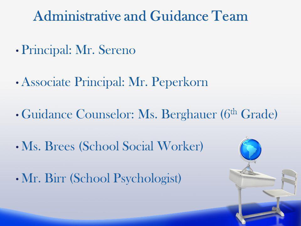 Principal: Mr. Sereno Associate Principal: Mr. Peperkorn Guidance Counselor: Ms. Berghauer (6 th Grade) Ms. Brees (School Social Worker) Mr. Birr (Sch