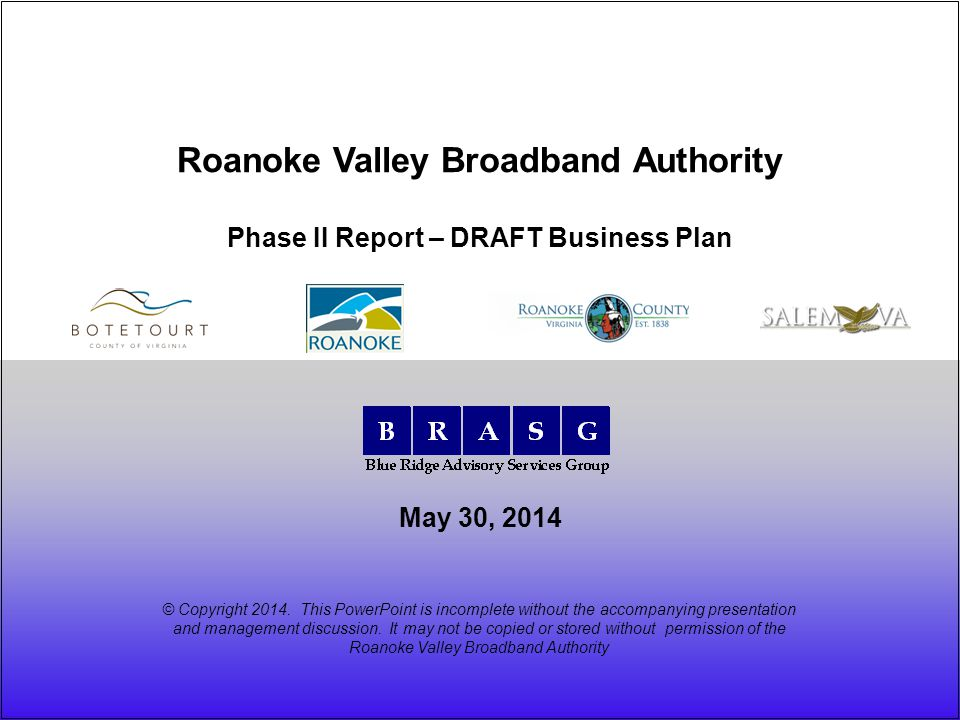 May 30, 2014 Roanoke Valley Broadband Authority Phase II Report – DRAFT Business Plan © Copyright 2014.