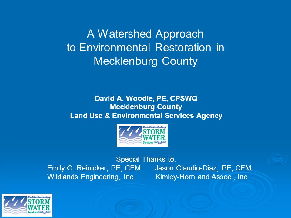 A Watershed Approach to Environmental Restoration in Mecklenburg County David A. Woodie, PE, CPSWQ Mecklenburg County Land Use & Environmental Service