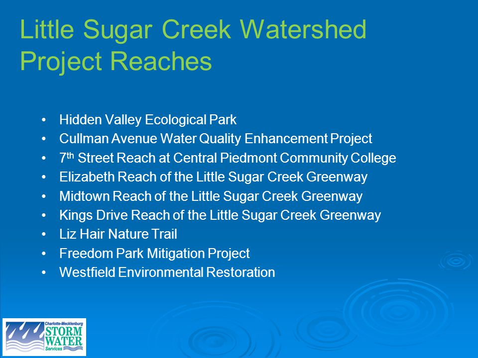Little Sugar Creek Watershed Project Reaches Hidden Valley Ecological Park Cullman Avenue Water Quality Enhancement Project 7 th Street Reach at Centr