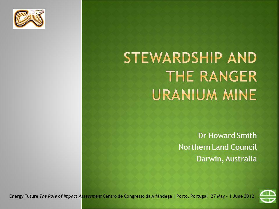 Dr Howard Smith Northern Land Council Darwin, Australia Energy Future The Role of Impact Assessment Centro de Congresso da Alfândega | Porto, Portugal 27 May - 1 June 2012