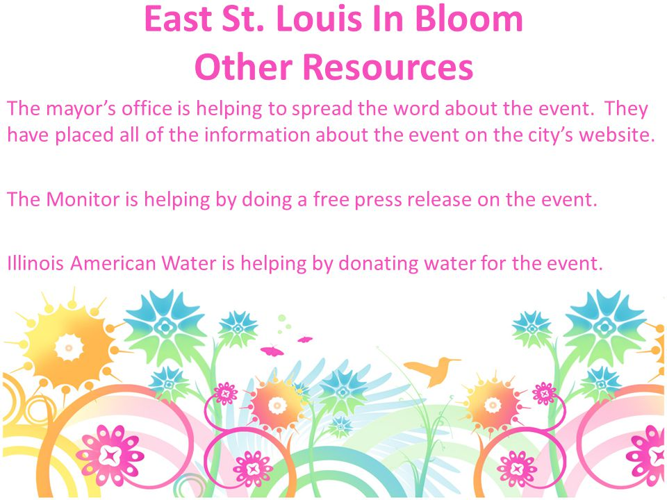 East St. Louis In Bloom Other Resources The mayors office is helping to spread the word about the event. They have placed all of the information about
