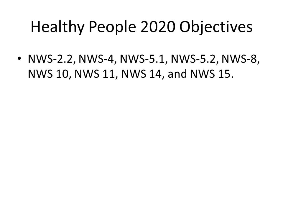 Healthy People 2020 Objectives NWS-2.2, NWS-4, NWS-5.1, NWS-5.2, NWS-8, NWS 10, NWS 11, NWS 14, and NWS 15.