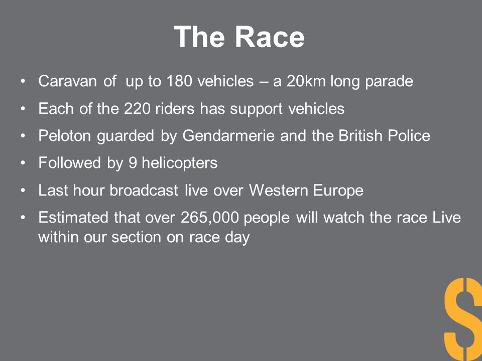 Caravan of up to 180 vehicles – a 20km long parade Each of the 220 riders has support vehicles Peloton guarded by Gendarmerie and the British Police F