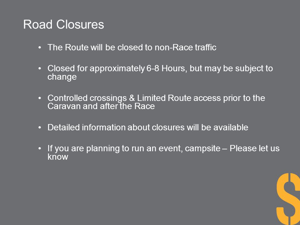 Road Closures The Route will be closed to non-Race traffic Closed for approximately 6-8 Hours, but may be subject to change Controlled crossings & Lim