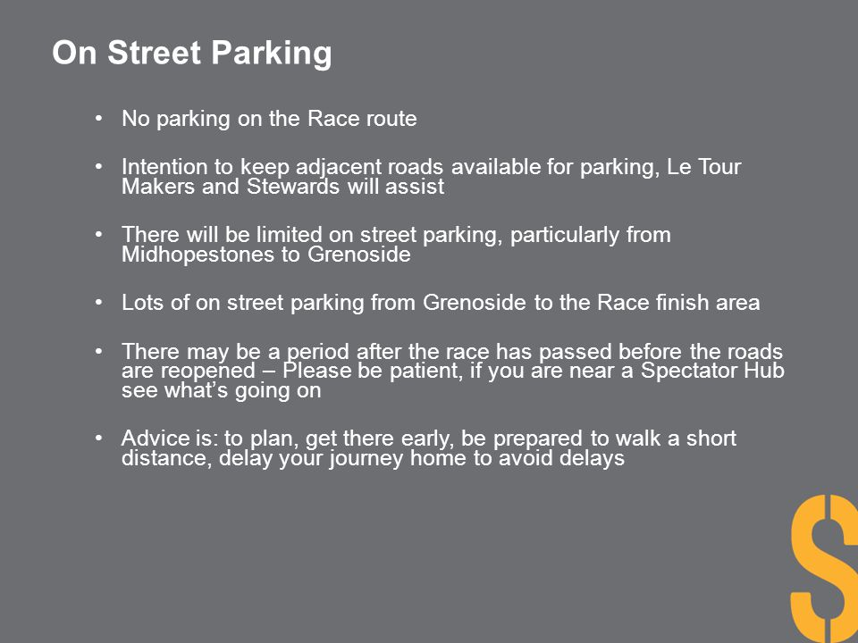 On Street Parking No parking on the Race route Intention to keep adjacent roads available for parking, Le Tour Makers and Stewards will assist There w
