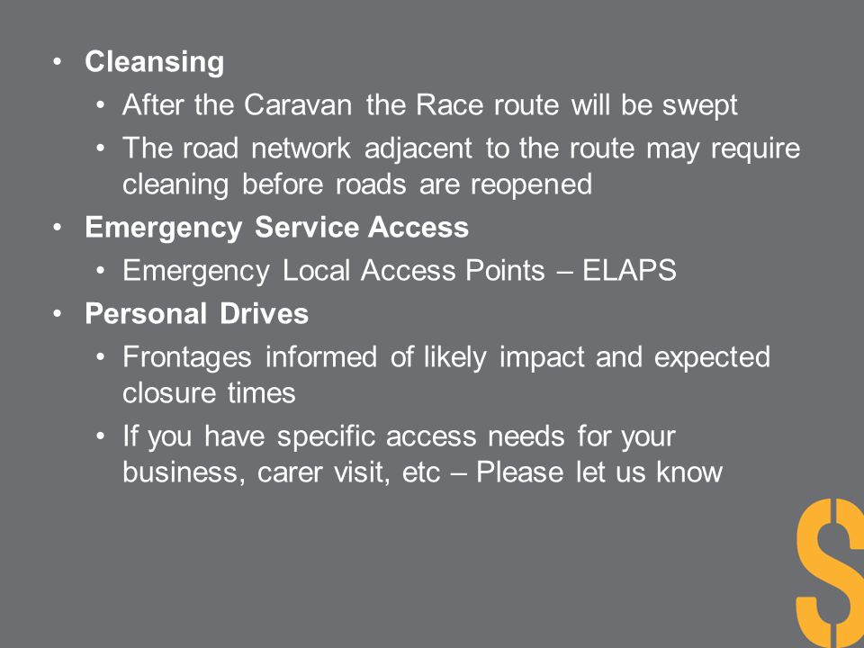 Cleansing After the Caravan the Race route will be swept The road network adjacent to the route may require cleaning before roads are reopened Emergen