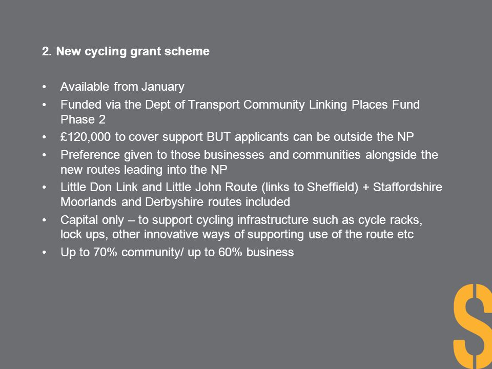 2. New cycling grant scheme Available from January Funded via the Dept of Transport Community Linking Places Fund Phase 2 £120,000 to cover support BU