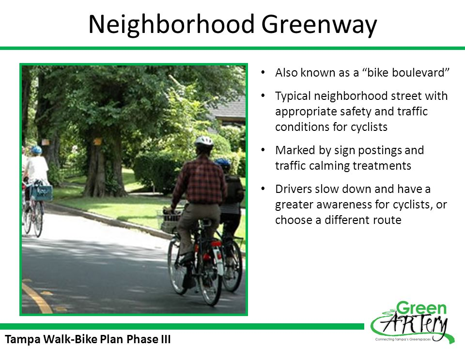 Tampa Walk-Bike Plan Phase III Neighborhood Greenway Also known as a bike boulevard Typical neighborhood street with appropriate safety and traffic co