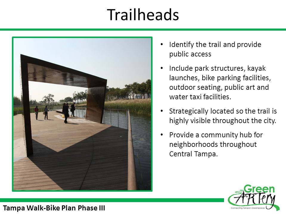 Tampa Walk-Bike Plan Phase III Trailheads Identify the trail and provide public access Include park structures, kayak launches, bike parking facilitie