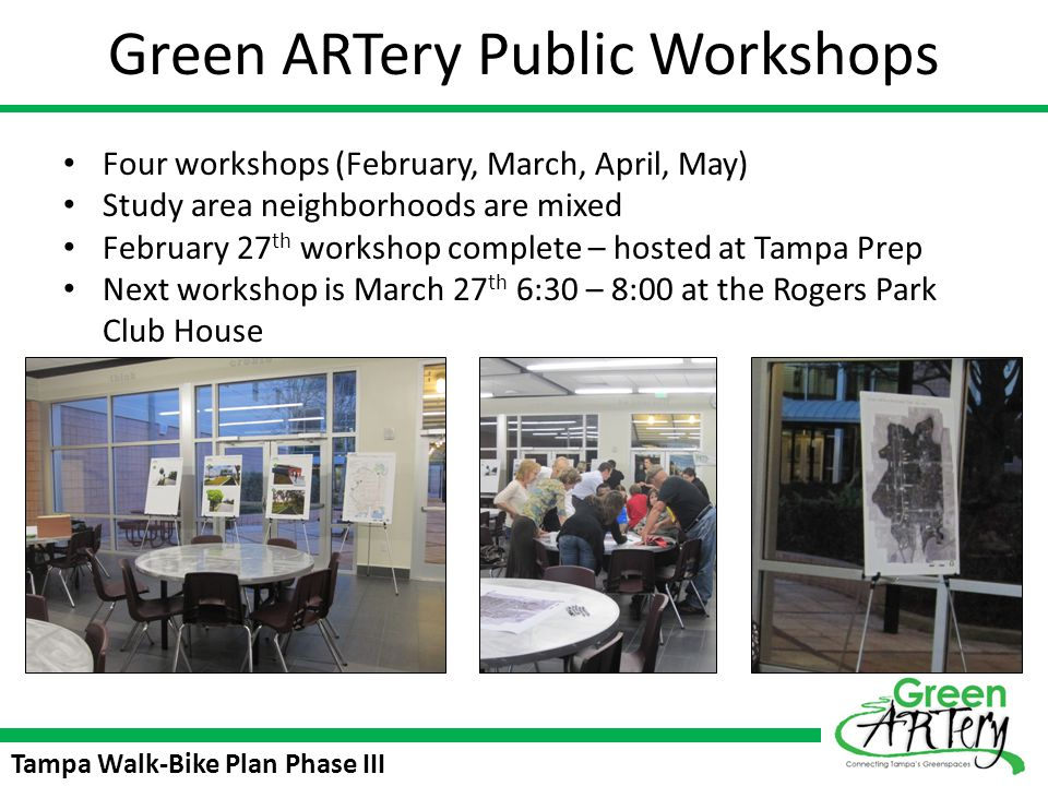 Tampa Walk-Bike Plan Phase III Green ARTery Public Workshops Four workshops (February, March, April, May) Study area neighborhoods are mixed February