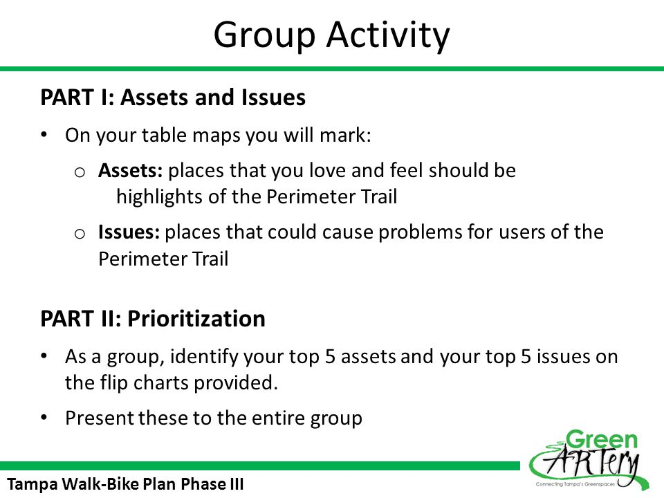 Tampa Walk-Bike Plan Phase III Group Activity PART I: Assets and Issues On your table maps you will mark: o Assets: places that you love and feel shou