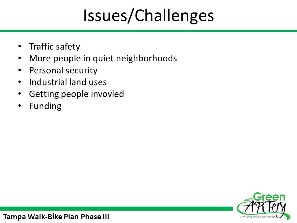 Tampa Walk-Bike Plan Phase III Issues/Challenges Traffic safety More people in quiet neighborhoods Personal security Industrial land uses Getting peop