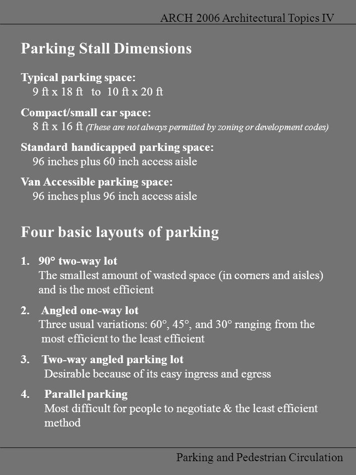 Parking and Pedestrian Circulation ARCH 2006 Architectural Topics IV Parking Stall Dimensions Typical parking space: 9 ft x 18 ft to 10 ft x 20 ft Com