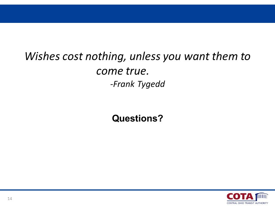 Wishes cost nothing, unless you want them to come true. -Frank Tygedd Questions 14