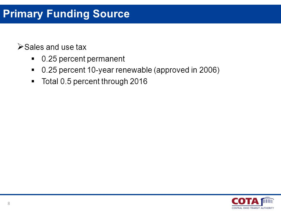 8 Primary Funding Source Sales and use tax 0.25 percent permanent 0.25 percent 10-year renewable (approved in 2006) Total 0.5 percent through 2016